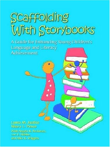 Scaffolding With Storybooks: A Guide for Enhancing: Laura M. Justice;