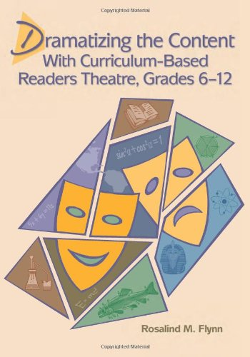 Dramatizing the Content with Curriculum Based Readers Theatre Grades 6 12 by Rosalind M Flynn 2007 Hardcover