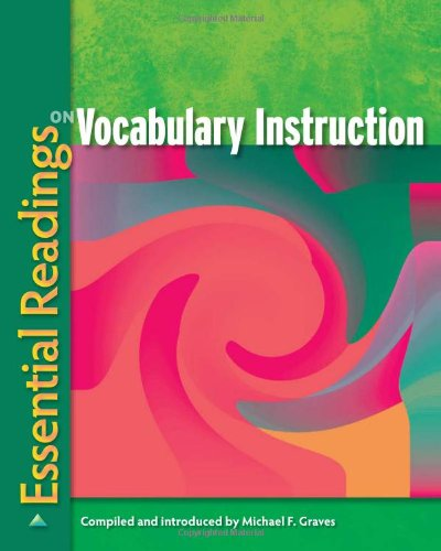 Essential Readings on Vocabulary Instruction: Michael F. Graves