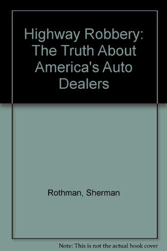 9780872122291: Highway Robbery: The Truth About America's Auto Dealers--How to Buy a Car Without Getting Taken for a Ride