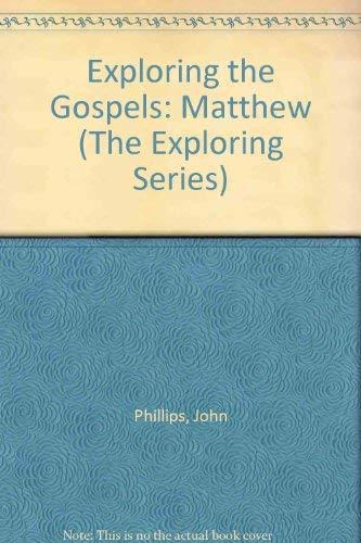 Exploring the Gospels: Matthew (The Exploring Series): John Phillips