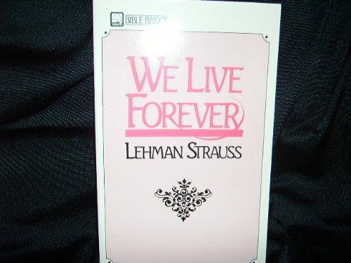 We Live Forever: A Study of Life After Death (0872138305) by Strauss, Lehman
