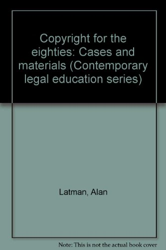 Copyright For The Eighties : Cases And: Latman, Alan