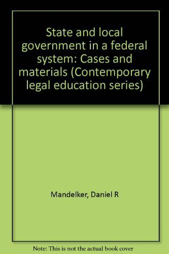 State and Local Government in a Federal System: Cases and Materials (Contemporary legal education ...