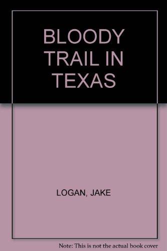 BLOODY TRAIL IN TEXAS: JAKE LOGAN
