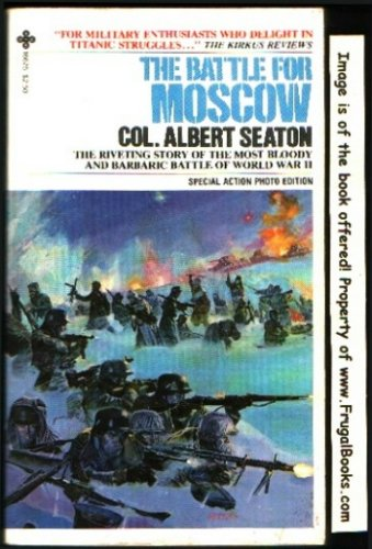 The Battle for Moscow: Riveting Story of the Most Bloody and Barbaric Battle of World War II: Col. ...