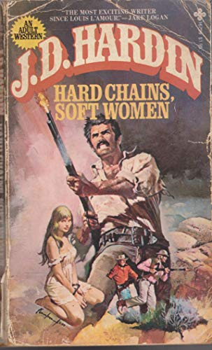 Hard Chains, Soft Women: Hardin, J. D.