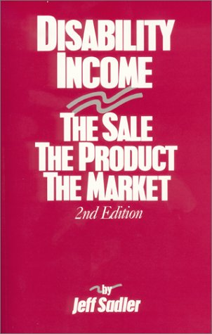 Disability Income: The Sale, the Product, the Market: Sadler, Jeff