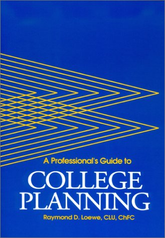 A Professional's Guide to College Planning: Raymond D. Loewe