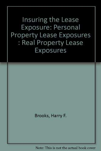 Insuring the Lease Exposure: Personal Property Lease Exposures : Real Property Lease Exposures (0872183130) by Brooks, Harry F.; Malecki, Donald S.