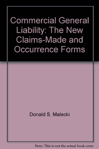 Commercial general liability: The new claims-made and occurrence forms: Malecki, Donald S