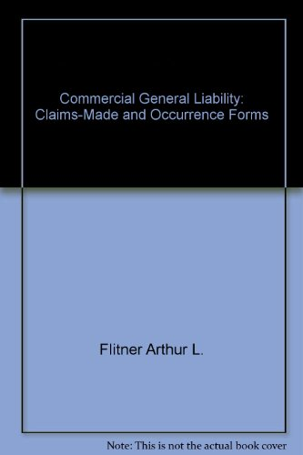 Commercial General Liability: Claims-Made and Occurrence Forms (0872183408) by Malecki, Donald S.; Flitner, Arthur L.