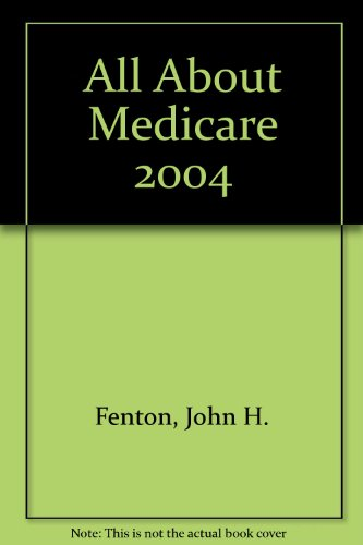 All About Medicare 2004: John H. Fenton,