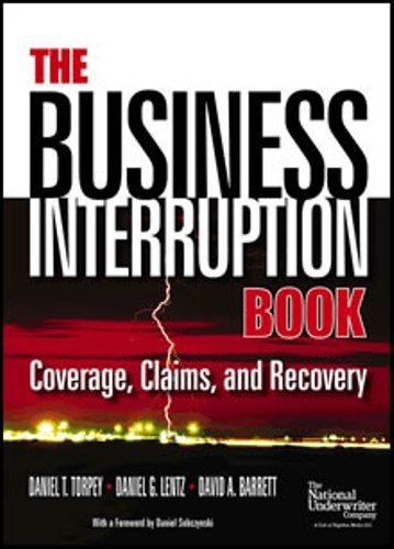 The Business Interruption Book: Coverage, Claims, and Recovery: Daniel T. Torpey; Daniel G. Lentz; ...
