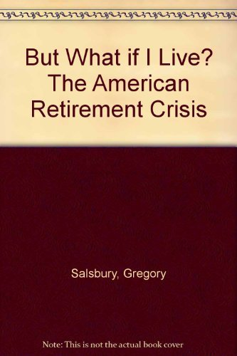 9780872189096: But What if I Live? The American Retirement Crisis