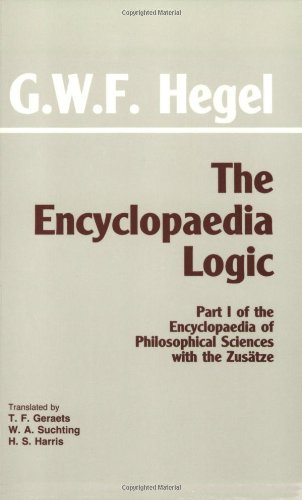 9780872200708: The Encyclopaedia Logic: Part I of the Encyclopaedia of the Philosophical Sciences with the Zustze (Hackett Classics)