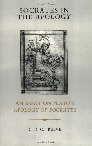 Socrates in the Apology: An Essay on Plato's Apology of Socrates (0872200884) by Reeve, C. D. C.