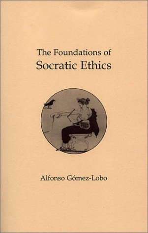 9780872201743: The Foundations of Socratic Ethics