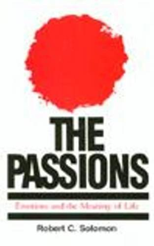 The Passions: Emotions and the Meaning of: Solomon, Robert C.