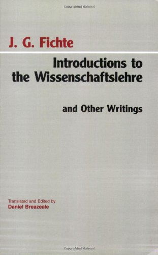Introductions to the Wissenschaftslehre and Other Writings (1797-1800) (Hackett Classics) (0872202399) by Fichte, Johann Gottlieb