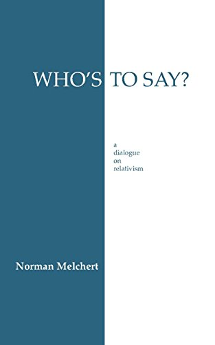 9780872202719: Who's To Say?: A Dialogue on Relativism (Hackett Philosophical Dialogues)