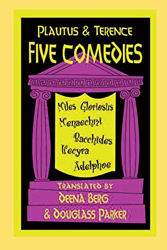 Five Comedies : Bacchides, Menaechmi, Miles Gloriosus, Hecyra, and Adelphoe