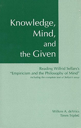 9780872205505: Knowledge, Mind, and the Given: Reading Wilfrid Sellars's Empiricism and the Philosophy of Mind, Including the Complete Text of Sellars's Essay