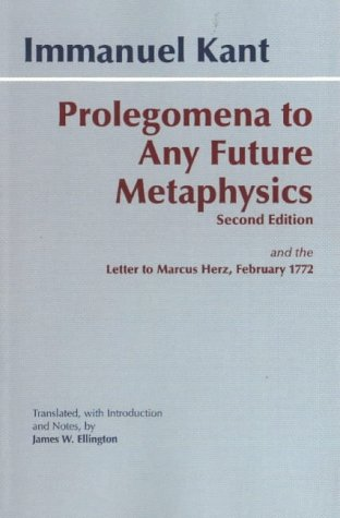 Prolegomena to Any Future Metaphysics: and the Letter to Marcus Herz, February 1772 (Hackett Classics) (0872205940) by Immanuel Kant