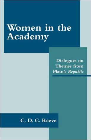 Women in the Academy: Dialogues on Themes from Plato's Republic (0872206017) by Reeve, C. D. C.
