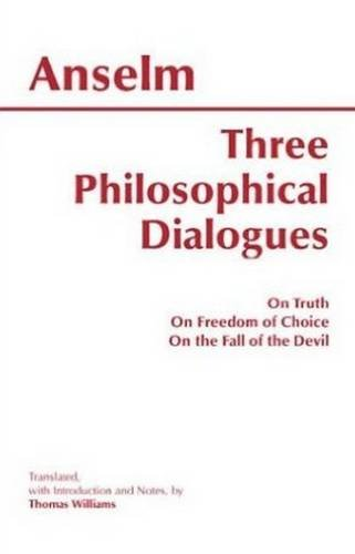 9780872206120: Three Philosophical Dialogues: On Truth, On Freedom of Choice, On the Fall of the Devil (Hackett Classics)