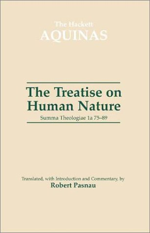 The Treatise on Human Nature: Summa Theologiae 1a 75-89 (The Hackett Aquinas): Aquinas, Thomas