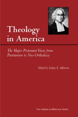 Theology in America: The Major Protestant Voices from Puritanism to Neo-Orthodoxy (Hardback)