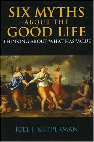 9780872207837: Six Myths about the Good Life: Thinking about What Has Value