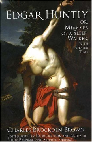 Edgar Huntly; Or, Memoirs of a Sleep-Walker, With Related Texts: Charles Brockden Brown
