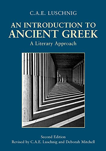 An Introduction to Ancient Greek: A Literary Approach (0872208893) by C. A. E. Luschnig; Deborah Mitchell