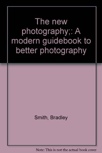 The new photography;: A modern guidebook to: Smith, Bradley