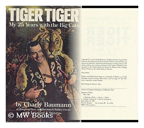 Tiger, tiger: My 25 years with the big cats.: Baumann, Charly with Leonard A. Stevens.