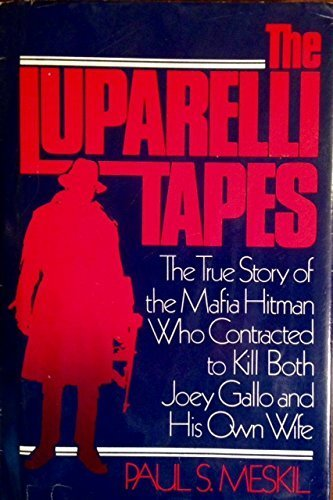 9780872234505: The Luparelli tapes the true story of the Mafia hitman who contracted to kill both Joey Gallo and his own wife