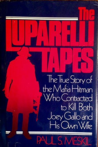 THE LUPARELLI TAPES the True Story of the Mafia Hitman Who Contracted to Kill Both Joey Gallo and ...