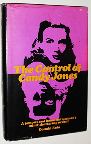 THE CONTROL OF CANDY JONES - A Famous and Beautiful Woman's Mind-Shattering Ordeal