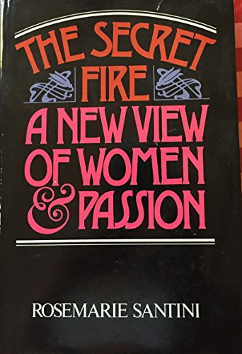 9780872234741: The Secret Fire: A New View of Women and Passion