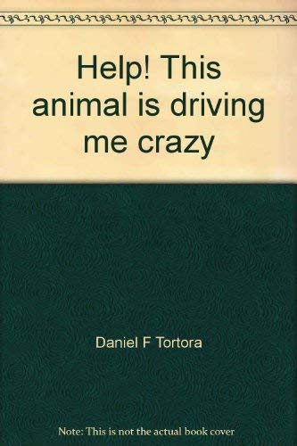 Help! This animal is driving me crazy: Tortora, Daniel F