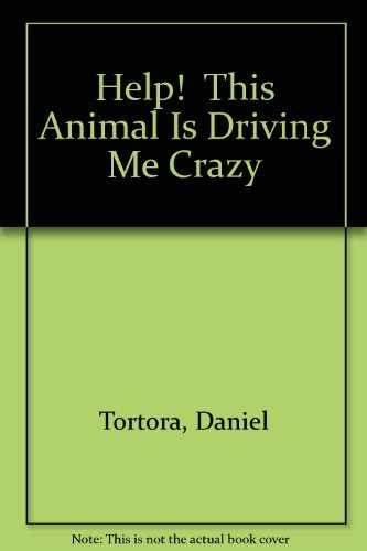 Help! This Animal Is Driving Me Crazy: Tortora, Daniel