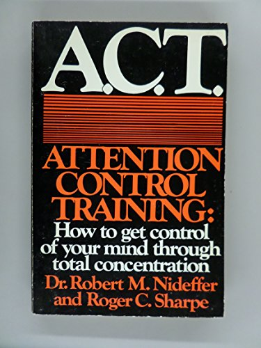 9780872235434: A.C.T., attention control training: How to get control of your mind through total concentration