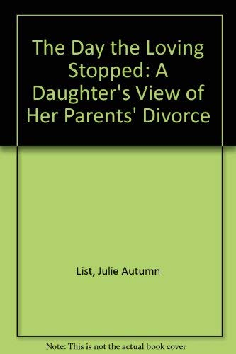 The Day the Loving Stopped: A Daughter's View of Her Parents' Divorce: Julie Autumn List