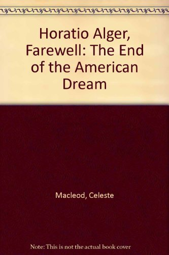 9780872236110: Horatio Alger, Farewell: The End of the American Dream