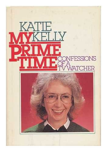 My prime time: Confessions of a TV: Kelly, Katie