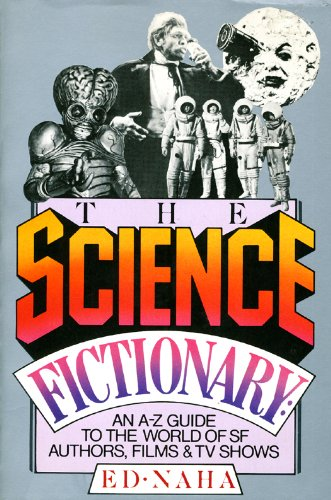The science fictionary: An A-Z guide to the world of SF authors, films & TV shows: Naha, Ed