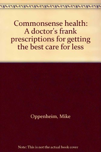 Commonsense health: A doctor's frank prescriptions for: Oppenheim, Mike
