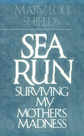 9780872236653: Sea Run: Surviving My Mother's Madness